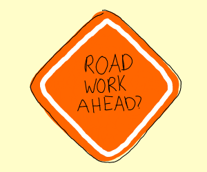 Road work ahead, uh, yeah i sure hope it does