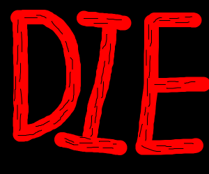 Text saying DIE