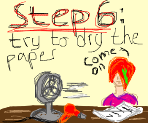 Step 5: You cry on the paper.
