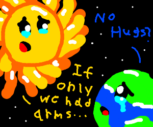 Earth and Sun sad they can't hug