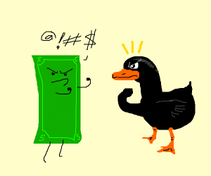 dollar bill and black duck are about to fight