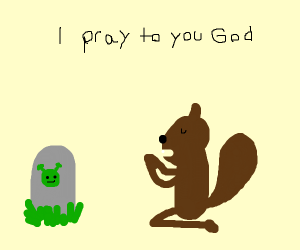 squirl prays to god (god is you)