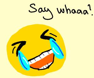 Emoji is asking say what?
