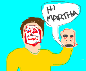 Dude rips off his face and says hi to Martha