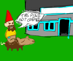 Uh oh you friccin moron, you just got gnomed