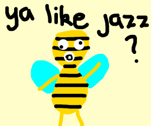 "ee from Bee Story, tipsy. ""Ya like jazz?"""