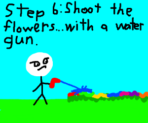 step 5: forget to water flowers