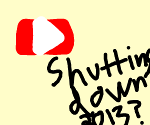 Yt shutting down 2013??