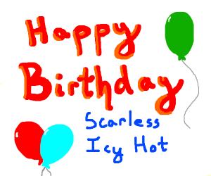 Happy Birthday Scarless-Icy Hot