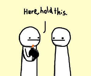 Here, hold this. (asdf)