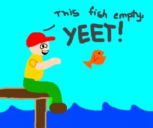 this fish empty, YEET