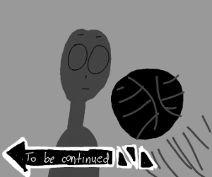 To Be Continued Meme Drawception
