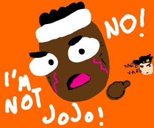 joJo is that yOU?