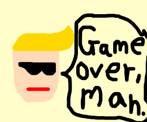 """Cool dude telling u """"its game over man"""""""