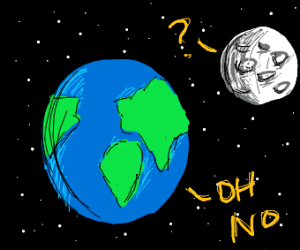 "Earth say ""Oh no!"" Moon confused"