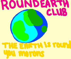 Insult the flat earthers