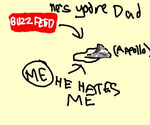 Apollo hates me? But Buzzfeed said hes my dad