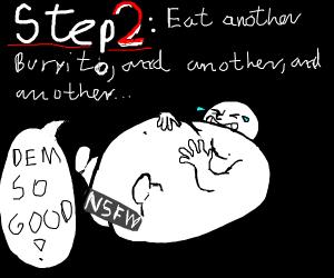 Step 1: Eat a burrito