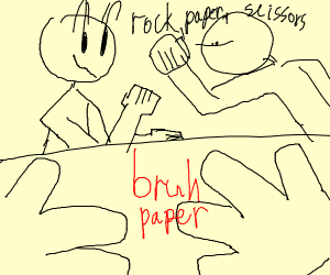 Rock paper scissors. Both paper. Bruh...