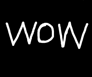 A black screen with white letters saying wow