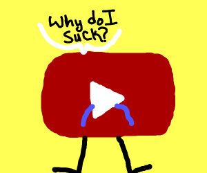 youtube is sad because he sucks