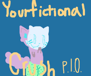Your fictional crush. PIO