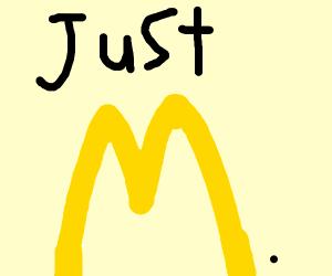 Just McDonald's.