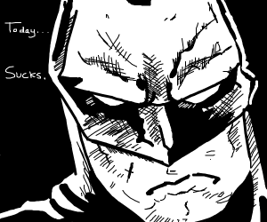 Batman hates today