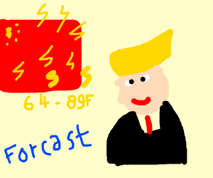 Trump is a weather reporter