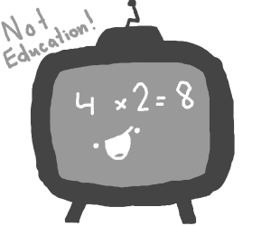Educational television! Oh nooo!