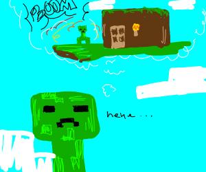 Creeper planning to blow up ur dirt hut