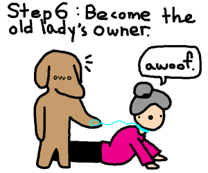 Step 5 become the old lady's dog