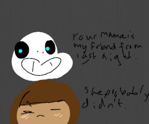 Sans has 'befriended' your mom last night