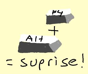 Bress alt+F4 for an ebic surbrise
