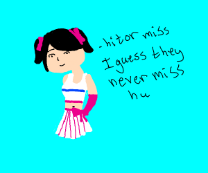 hit or miss, I guess they never miss (TikTok)