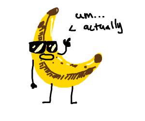 "banana with sunglasses saying ""um actually"""