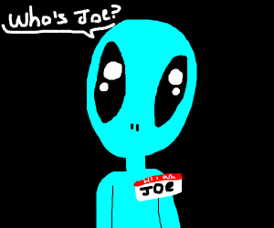 "blue alien asks: ""who's Joe?"""