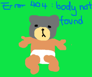 a bear with a baby body saying error
