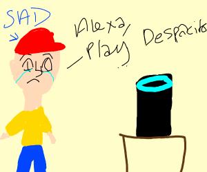 So sad, Alexa Play Despacito 2