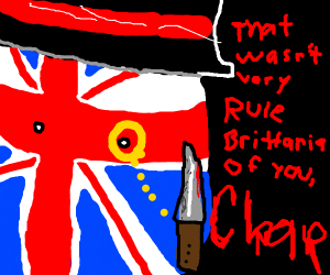 that wasn't very Rule Brittania of you, chap