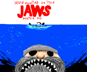 You avatar on the Jaws poster, PIO