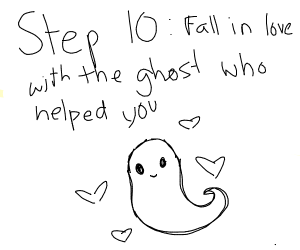 step 8: miss the ghost who helped you :(