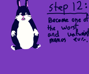 Step 11: Become big chungus