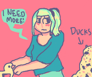 Unhealthy Addiction to Ducks