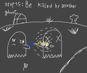 Step 14: Come back as a ghost