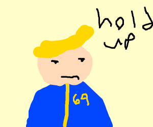 Vault boy saying hold up.