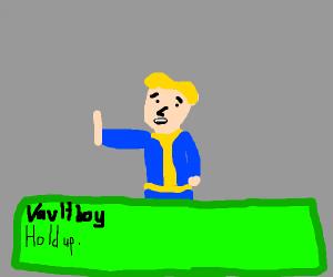 """Hold up"" -vaultboy"
