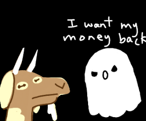 ghost wants a refund from goat
