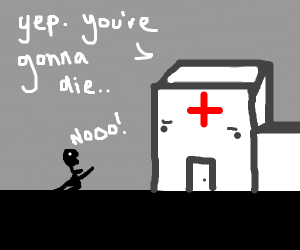 Hospital saying you're gonna die
