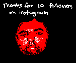 Thanks for 10 followers... (i guess?)